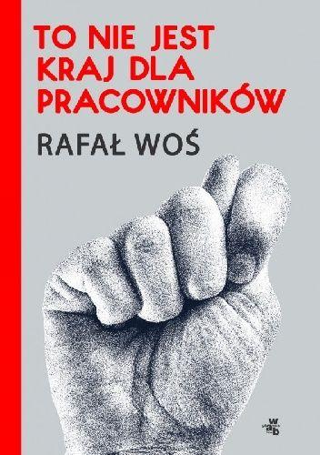 To nie jest kraj dla pracowników, Rafał Woś
