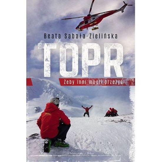 """okładka książki Beaty Sabały-Zielińskiej """"TOPR. Żeby inni mogli przeżyć"""""""
